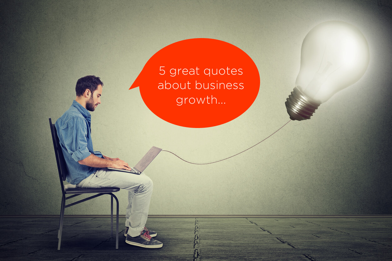 5 Quotes On Business Growth From Leading Entrepreneurs